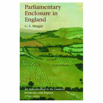 Parliamentary Enclosure in England An Introduction to its Causes, Incidence and Impact, 1750-1850 book cover