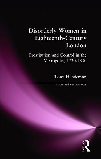 Disorderly Women in Eighteenth-Century London Prostitution and Control in the Metropolis, 1730-1830 book cover