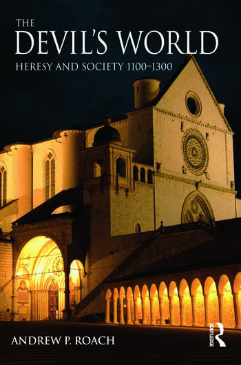 The Devil's World Heresy and Society 1100-1300 book cover