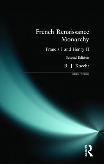 French Renaissance Monarchy Francis I & Henry II book cover