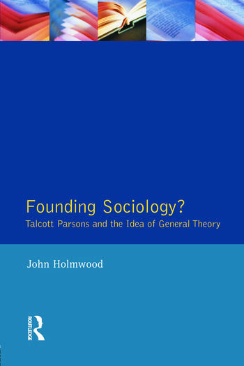 Founding Sociology? Talcott Parsons and the Idea of General Theory. book cover