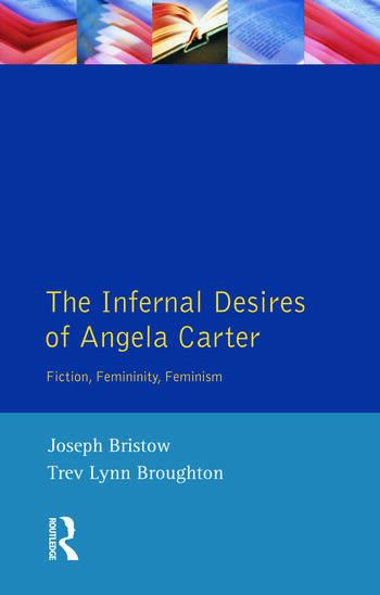 The Infernal Desires of Angela Carter Fiction, Femininity, Feminism book cover