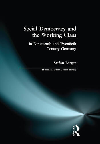 Social Democracy and the Working Class in Nineteenth- and Twentieth-Century Germany book cover