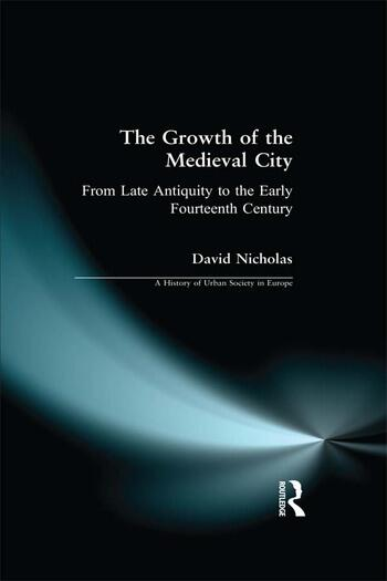 The Growth of the Medieval City From Late Antiquity to the Early Fourteenth Century book cover