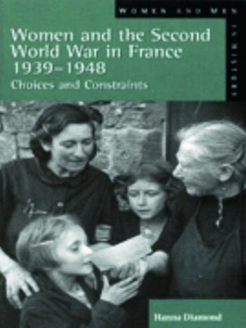 Women and the Second World War in France, 1939-1948 Choices and Constraints book cover