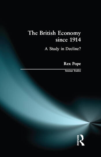 The British Economy since 1914 A Study in Decline? book cover