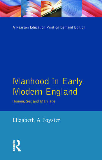 Manhood in Early Modern England Honour, Sex and Marriage book cover