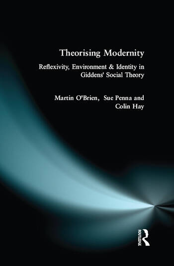 Theorising Modernity Reflexivity, Environment & Identity in Giddens' Social Theory book cover