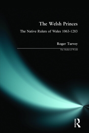 The Welsh Princes The Native Rulers of Wales 1063-1283 book cover