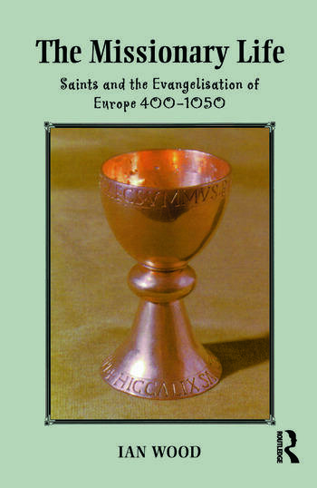 The Missionary Life Saints and the Evangelisation of Europe 400-1050 book cover