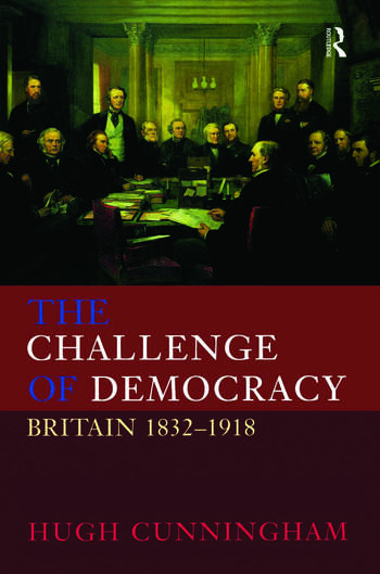 The Challenge of Democracy Britain 1832-1918 book cover