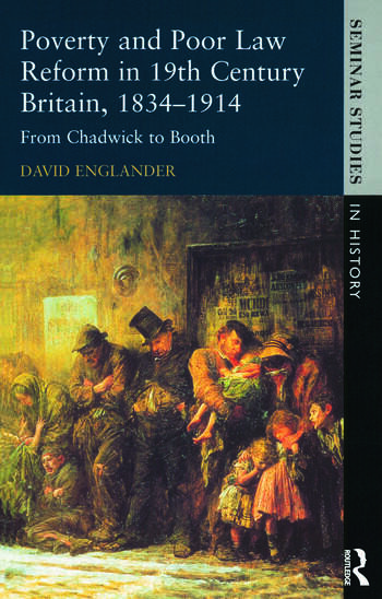 Poverty and Poor Law Reform in Nineteenth-Century Britain, 1834-1914 From Chadwick to Booth book cover