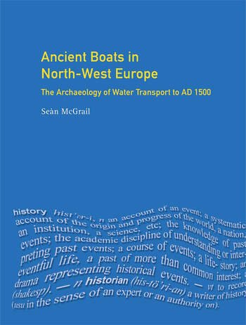 Ancient Boats in North-West Europe The Archaeology of Water Transport to AD 1500 book cover