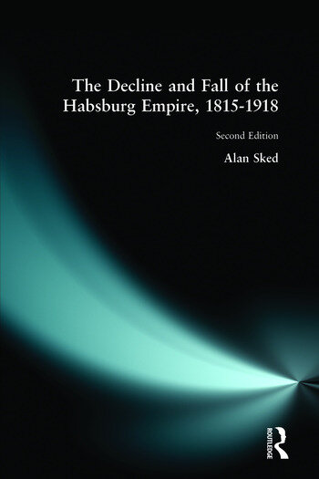 The Decline and Fall of the Habsburg Empire, 1815-1918 book cover
