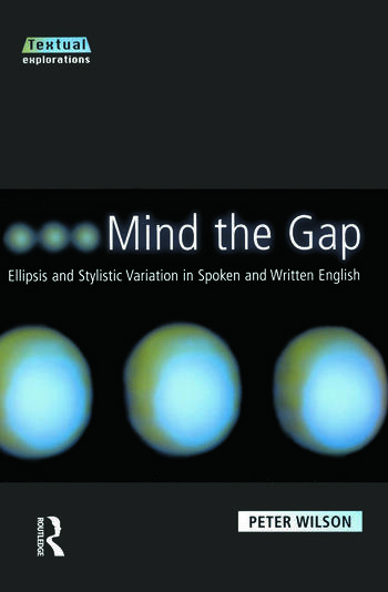 Mind The Gap Ellipsis and Stylistic Variation in Spoken and Written English book cover