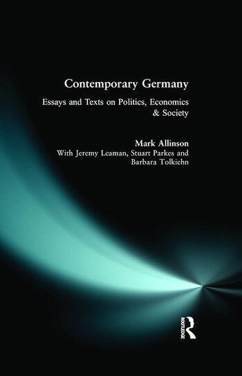 Contemporary Germany Essays and Texts on Politics, Economics & Society book cover