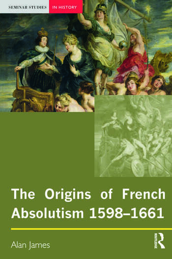 The Origins of French Absolutism, 1598-1661 book cover