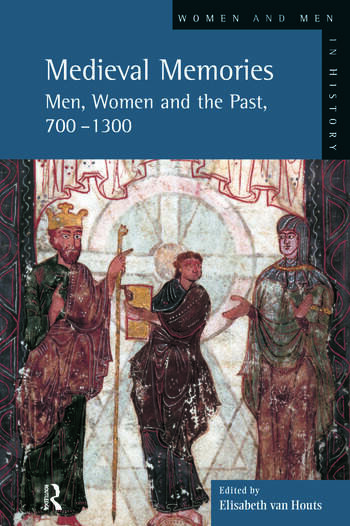 Medieval Memories Men, Women and the Past, 700-1300 book cover