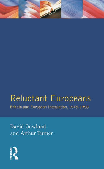 Reluctant Europeans Britain and European Integration 1945-1998 book cover