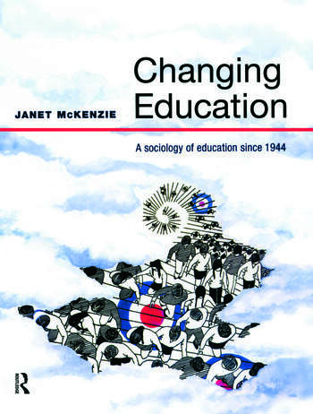 Changing Education A Sociology of Education Since 1944 book cover