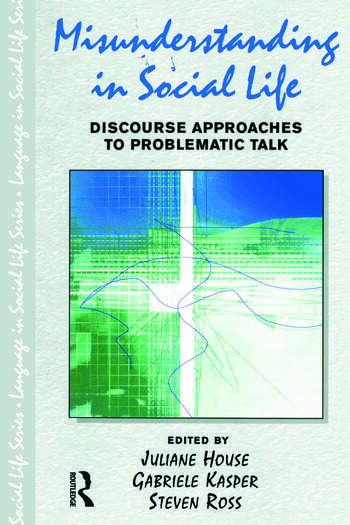 Misunderstanding in Social Life Discourse Approaches to Problematic Talk book cover