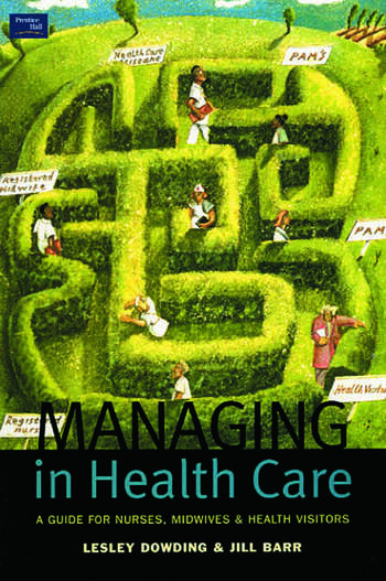 Managing in Health Care A Guide for Nurses, Midwives and Health Visitors book cover