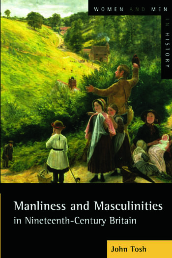 Manliness and Masculinities in Nineteenth-Century Britain Essays on Gender, Family and Empire book cover