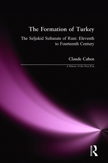 The Formation of Turkey The Seljukid Sultanate of Rum: Eleventh to Fourteenth Century book cover