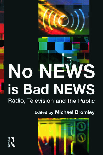 No News is Bad News Radio, Television and the Public book cover