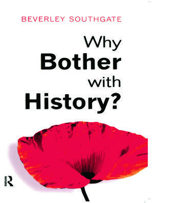 Why Bother with History? Ancient, Modern and Postmodern Motivations book cover