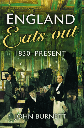 England Eats Out A Social History of Eating Out in England from 1830 to the Present book cover