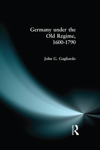 Germany under the Old Regime 1600-1790 book cover