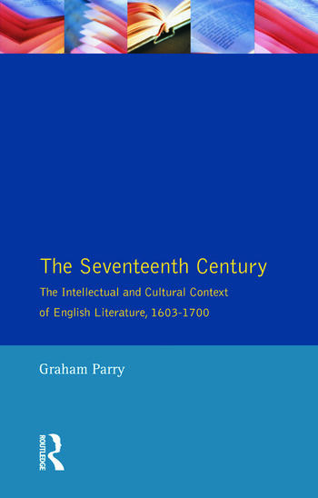 The Seventeenth Century The Intellectual and Cultural Context of English Literature, 1603-1700 book cover