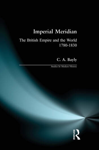 Imperial Meridian The British Empire and the World 1780-1830 book cover