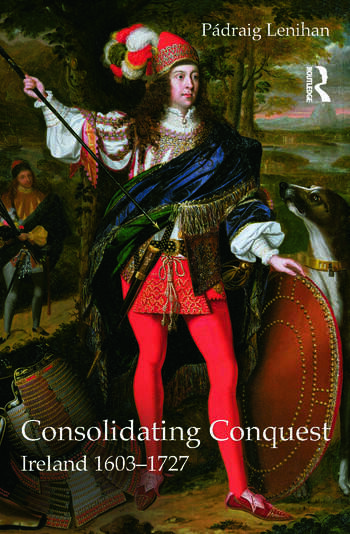 Consolidating Conquest Ireland 1603-1727 book cover