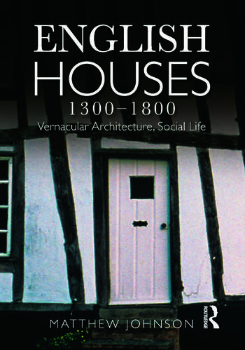 English Houses 1300-1800 Vernacular Architecture, Social Life book cover