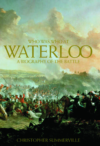 Who was Who at Waterloo A Biography of the Battle book cover