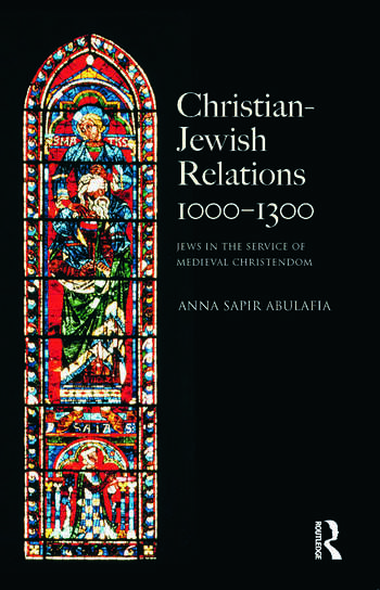 Christian Jewish Relations 1000-1300 Jews in the Service of Medieval Christendom book cover