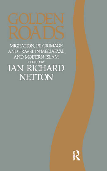 Golden Roads Migration, Pilgrimage and Travel in Medieval and Modern Islam book cover