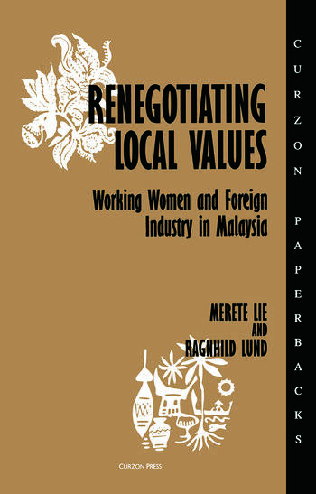 Renegotiating Local Values Working Women and Foreign Industry in Malaysia book cover