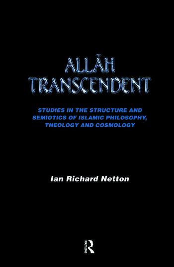 Allah Transcendent Studies in the Structure and Semiotics of Islamic Philosophy, Theology and Cosmology book cover