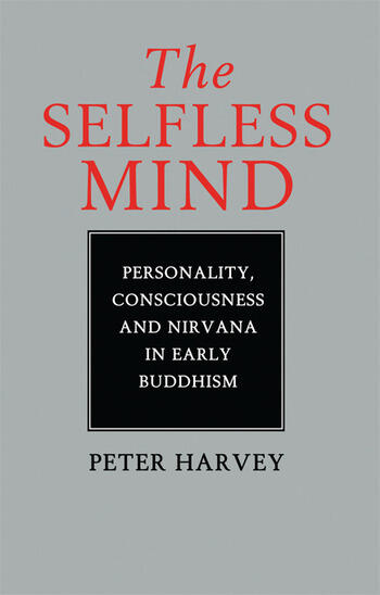 The Selfless Mind Personality, Consciousness and Nirvana in Early Buddhism book cover