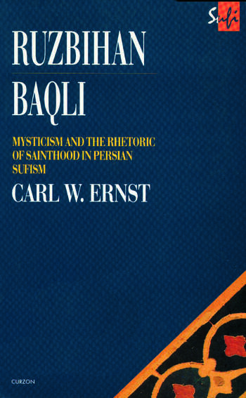 Ruzbihan Baqli Mysticism and the Rhetoric of Sainthood in Persian Sufism book cover