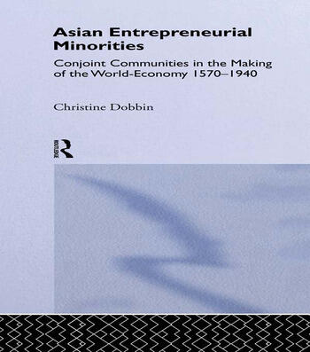Asian Entreprenuerial Minorities Conjoint Communities in the Making of the World Economy, 1570-1940 book cover