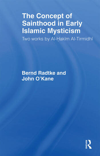 The Concept of Sainthood in Early Islamic Mysticism Two Works by Al-Hakim al-Tirmidhi - An Annotated Translation with Introduction book cover