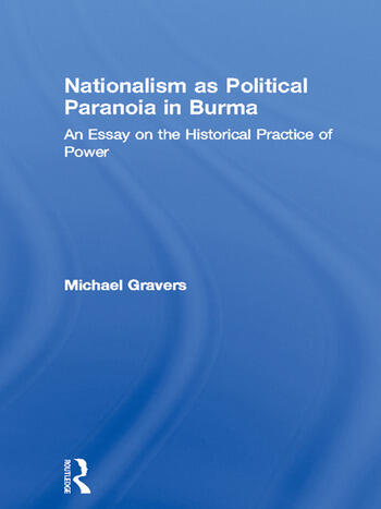 Nationalism as Political Paranoia in Burma An Essay on the Historical Practice of Power book cover