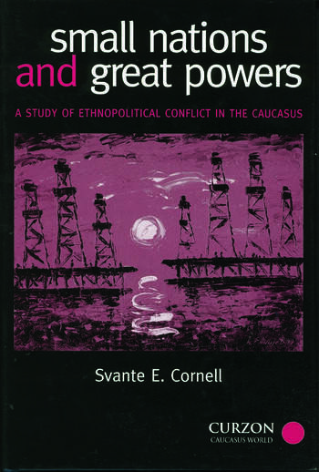 Small Nations and Great Powers A Study of Ethnopolitical Conflict in the Caucasus book cover