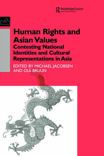 Human Rights and Asian Values Contesting National Identities and Cultural Representations in Asia book cover