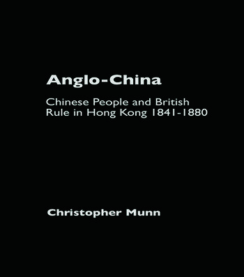 Anglo-China Chinese People and British Rule in Hong Kong, 1841-1880 book cover