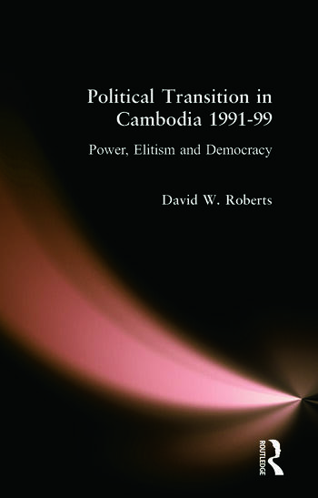 Political Transition in Cambodia 1991-99 Power, Elitism and Democracy book cover